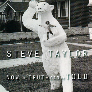 Steve Taylor - Now The Truth Can Be Told