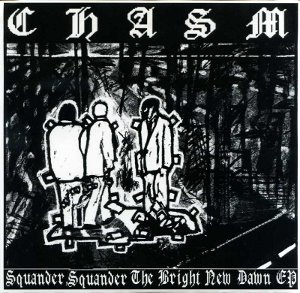 CHASM - Squander, Squander The Bright New Dawn
