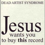 dead artist syndrome - jesus wants you to buy this record