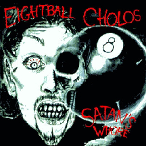 EIGHTBALL CHOLOS - Satan's Whore