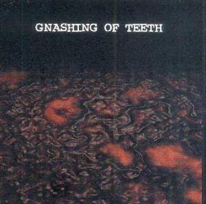 Gnashing Of Teeth - Gnashing Of Teeth