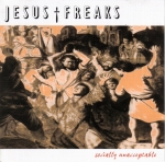 JESUS FREAKS - Socially Unacceptable
