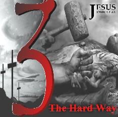 JESUS JOSHUAH 24:15 - 3 The Hard Way