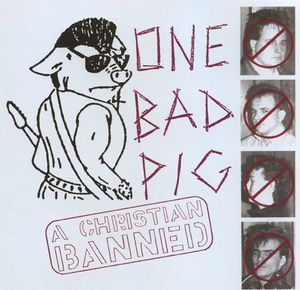 one bad pig a christian banned