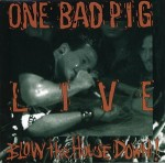 one bad pig - live blow the house down