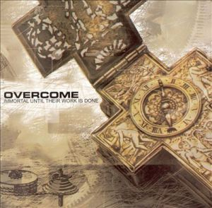 overcome - immortal until their work is done
