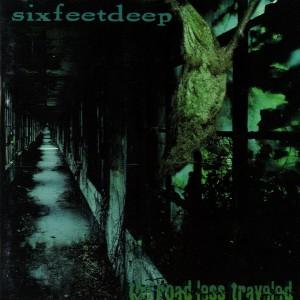 six feet deep - the road less traveled