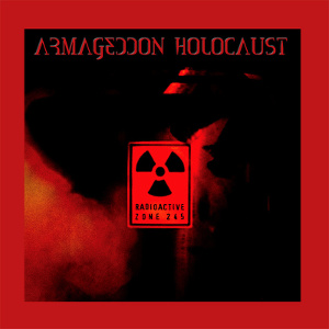 armageddon holocaust - radioactive zone 245