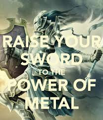 raise your sword to the power of metal