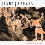Jesus Freaks - Socially Unacceptable