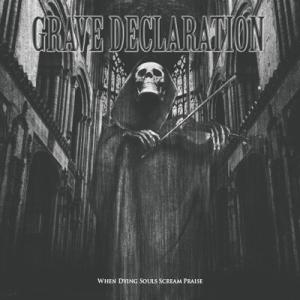 grave declaration - when dying souls scream praise