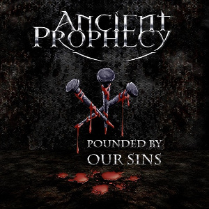 Music Review: ANCIENT PROPHECY - Pounded By Our Sins
