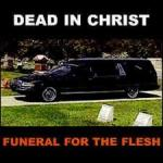 dead in chirst - funeral for the flesh