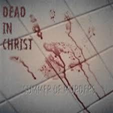 dead in christ - summer of murders