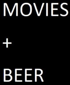 MOVIES + BEER